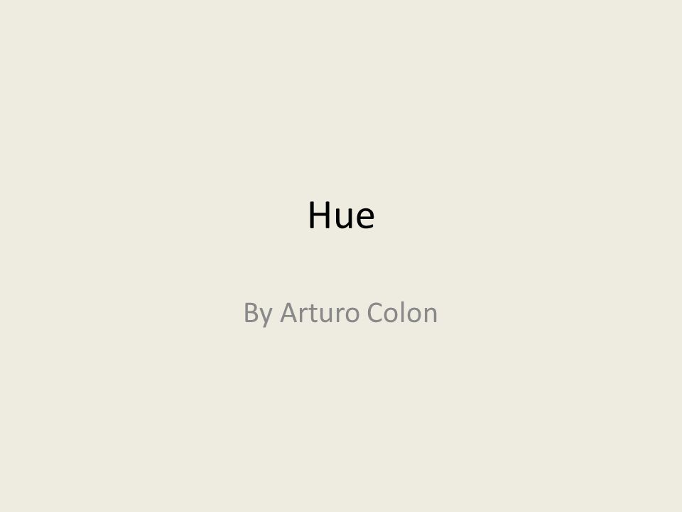 Hue By Arturo Colon
