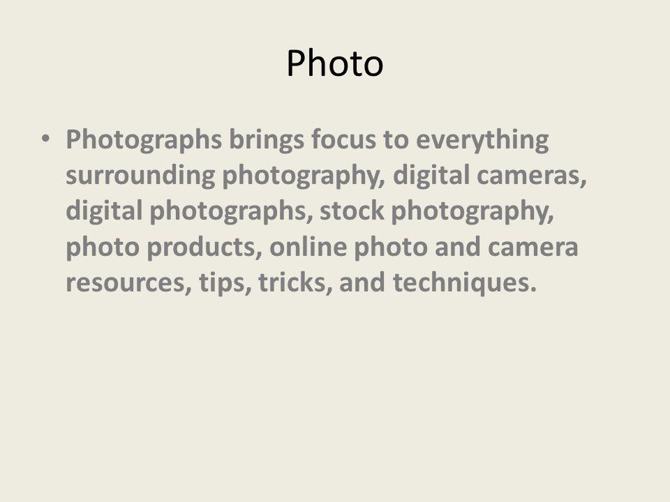 Photo Photographs brings focus to everything surrounding photography, digital cameras, digital photographs, stock photography, photo products, online