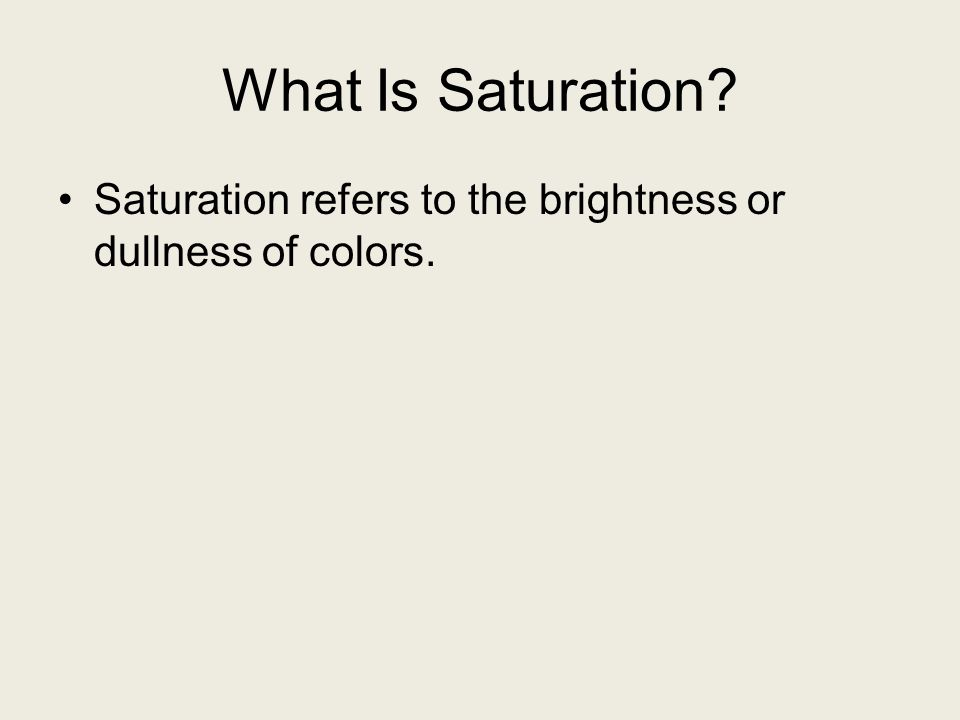 What Is Saturation Saturation refers to the brightness or dullness of colors.