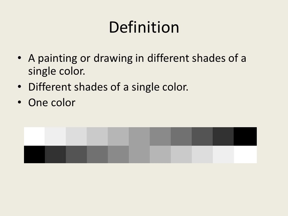Definition A painting or drawing in different shades of a single color. Different shades of a single color. One color