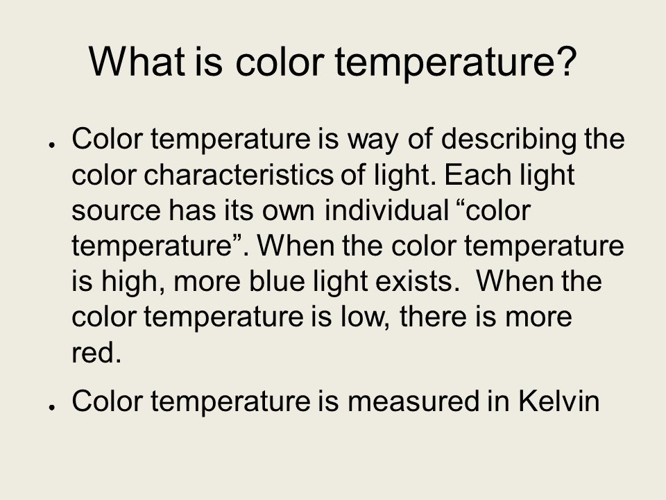 """What is color temperature? ● Color temperature is way of describing the color characteristics of light. Each light source has its own individual """"colo"""