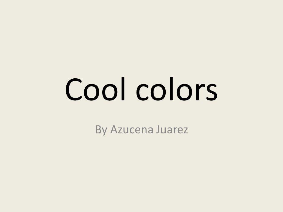 Cool colors By Azucena Juarez