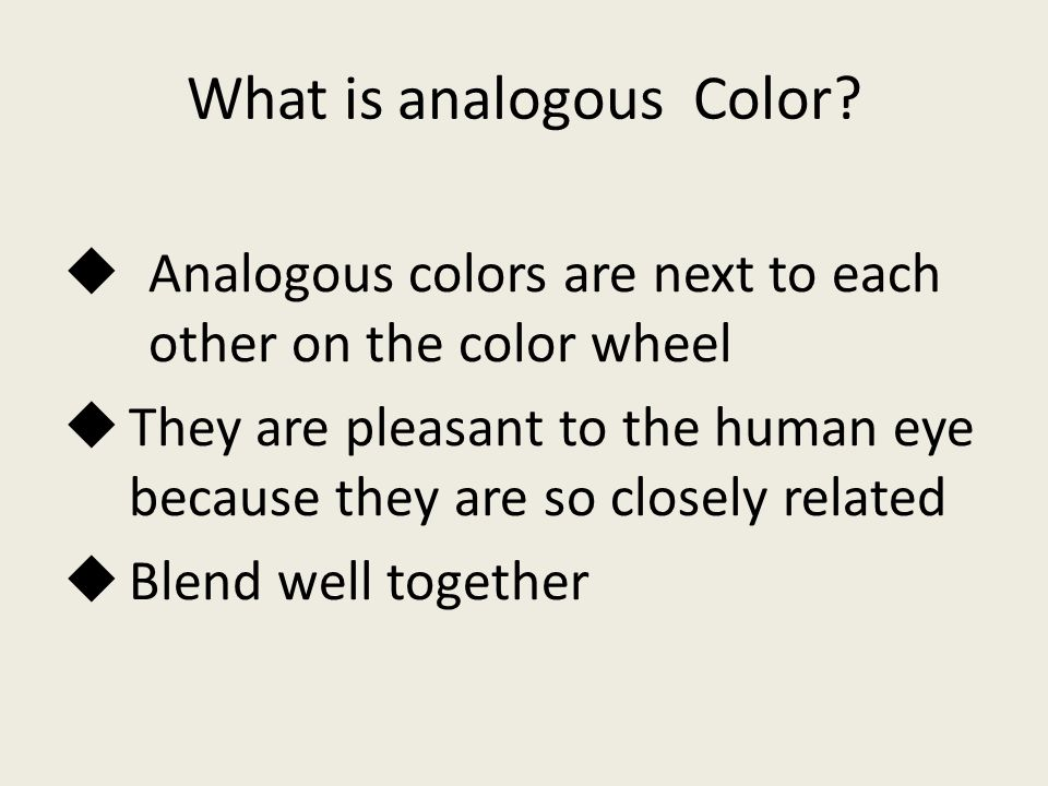  Analogous colors are next to each other on the color wheel  They are pleasant to the human eye because they are so closely related  Blend well together What is analogous Color