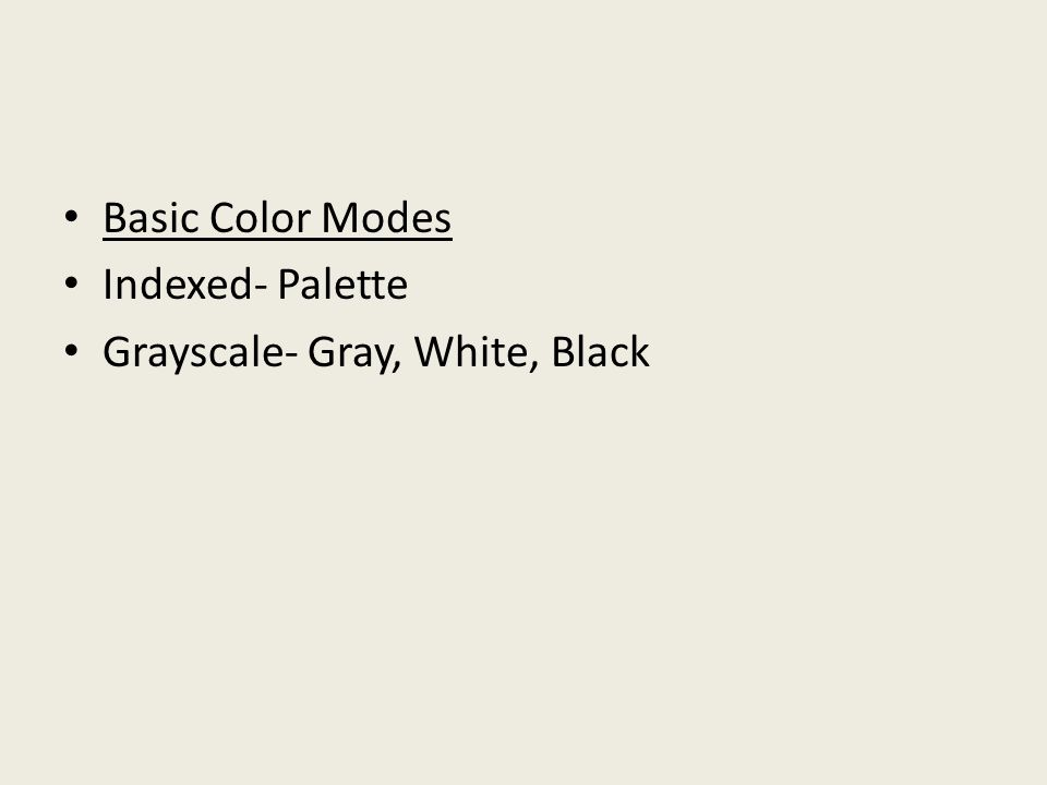 Basic Color Modes Indexed- Palette Grayscale- Gray, White, Black
