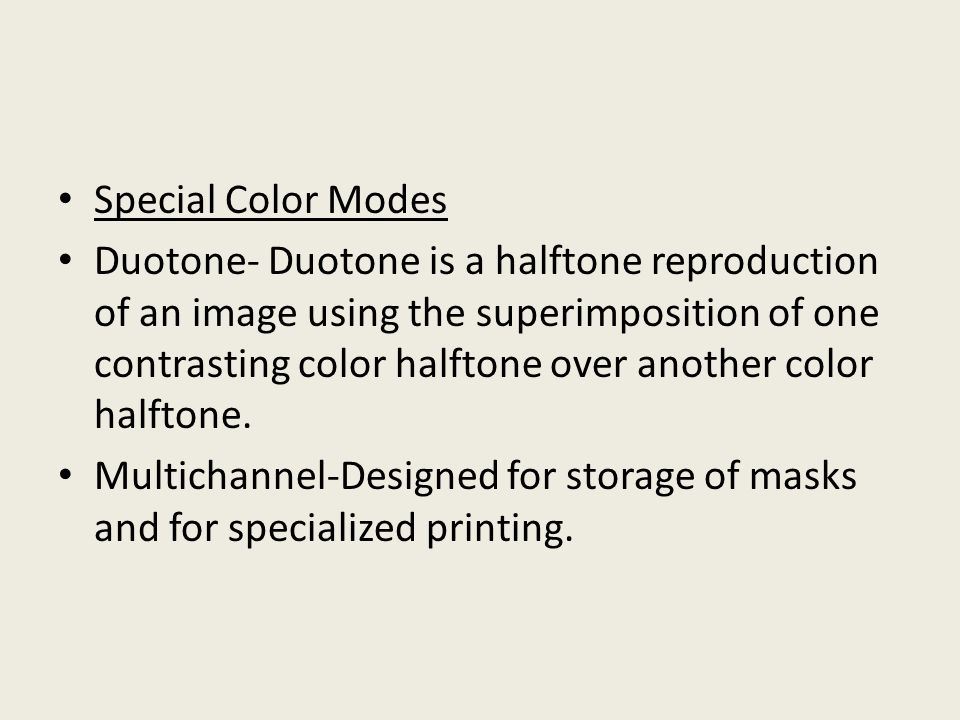 Special Color Modes Duotone- Duotone is a halftone reproduction of an image using the superimposition of one contrasting color halftone over another color halftone.