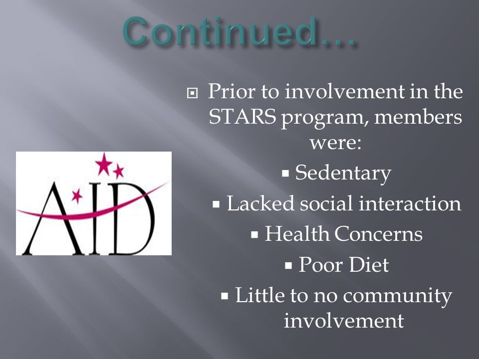  Prior to involvement in the STARS program, members were:  Sedentary  Lacked social interaction  Health Concerns  Poor Diet  Little to no community involvement