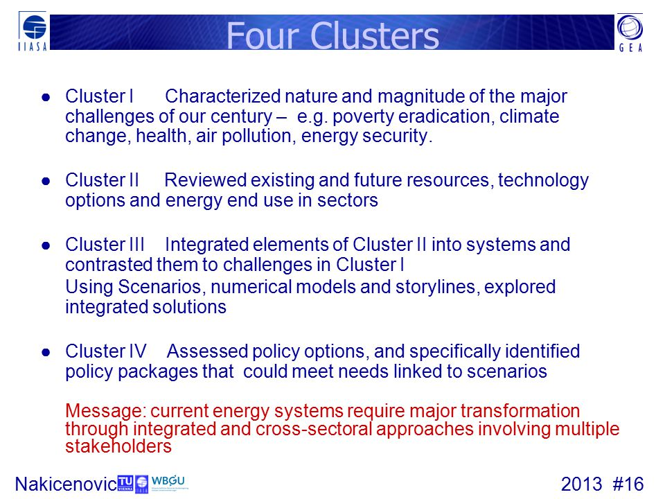 2013 #16Nakicenovic Four Clusters ●Cluster I Characterized nature and magnitude of the major challenges of our century – e.g.