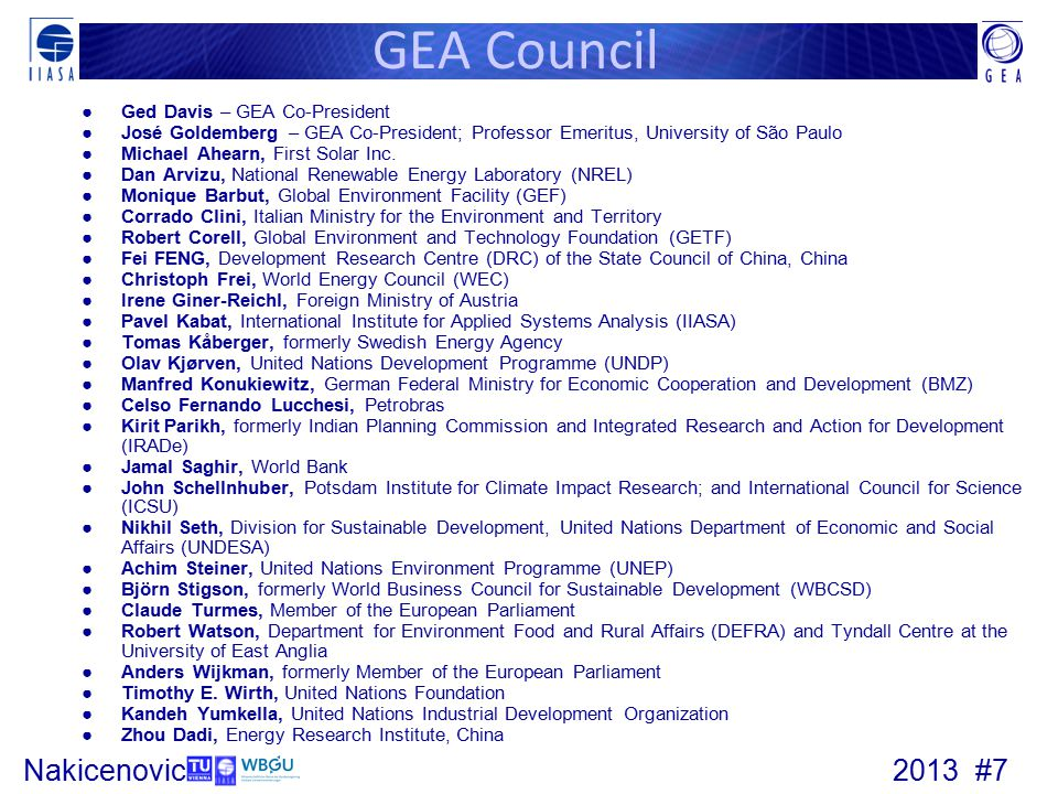2013 #7Nakicenovic GEA Council ●Ged Davis – GEA Co-President ●José Goldemberg – GEA Co-President; Professor Emeritus, University of São Paulo ●Michael Ahearn, First Solar Inc.