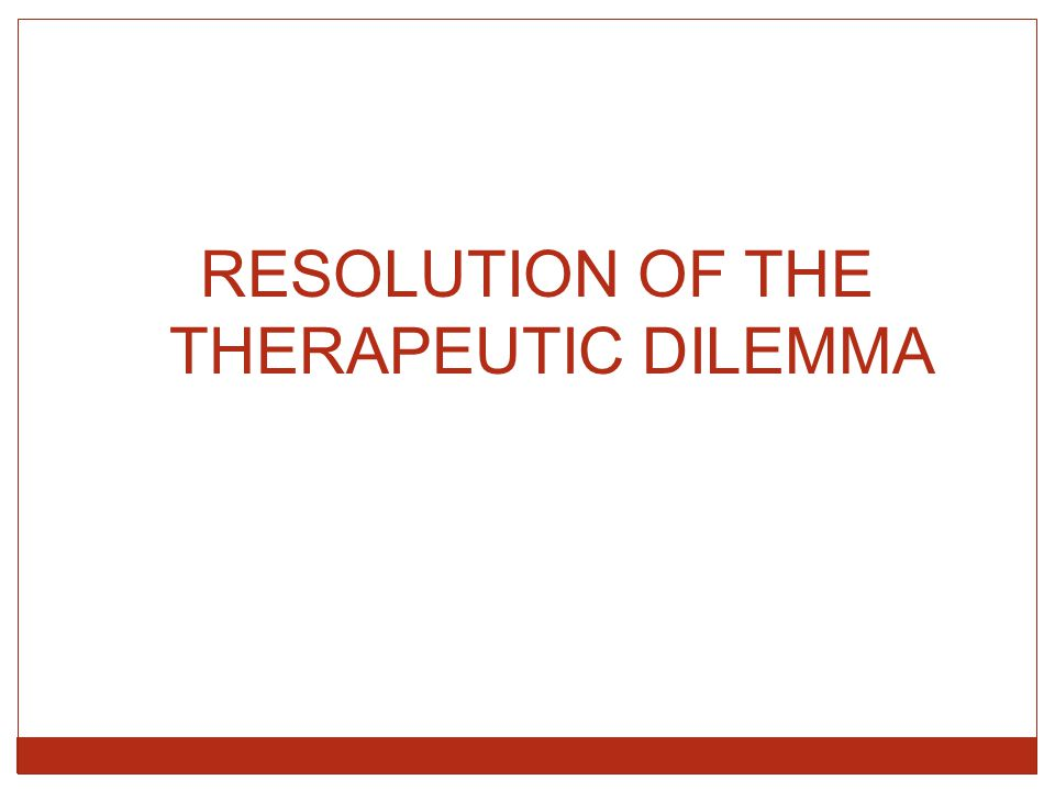 RESOLUTION OF THE THERAPEUTIC DILEMMA