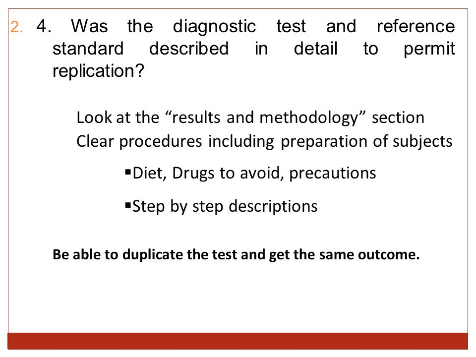  4. Was the diagnostic test and reference standard described in detail to permit replication.
