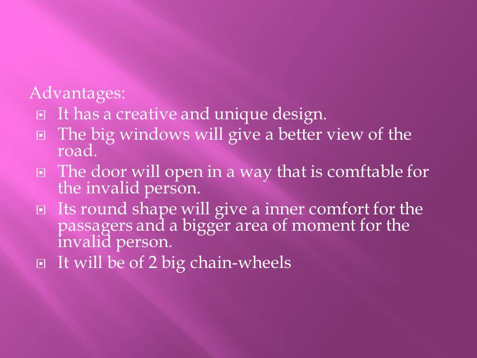 Advantages:  It has a creative and unique design.