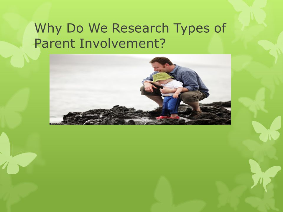 Why Do We Research Types of Parent Involvement?