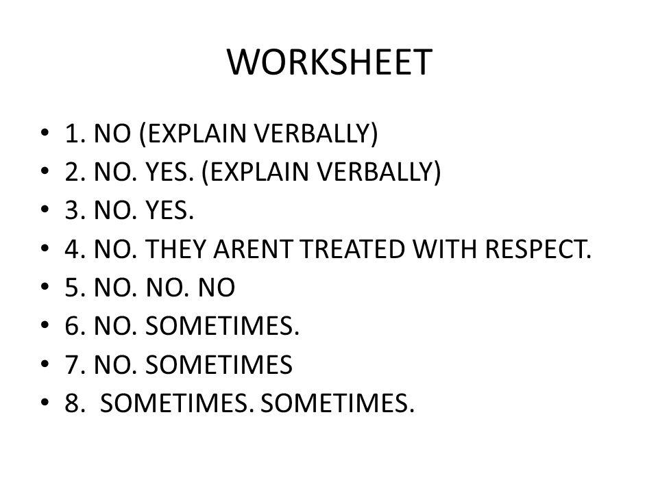 WORKSHEET 1. NO (EXPLAIN VERBALLY) 2. NO. YES. (EXPLAIN VERBALLY) 3.