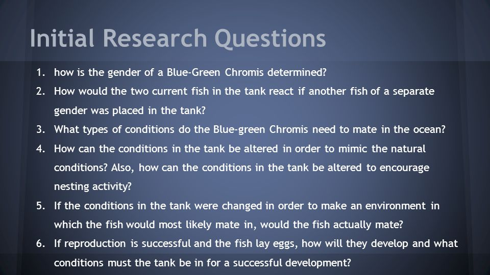 Initial Research Questions 1.how is the gender of a Blue-Green Chromis determined.