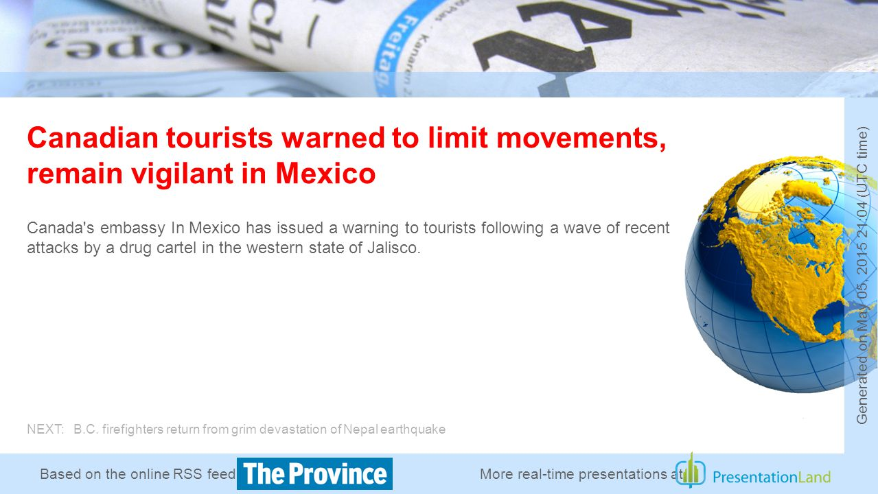 Based on the online RSS feed of Canadian tourists warned to limit movements, remain vigilant in Mexico Canada s embassy In Mexico has issued a warning to tourists following a wave of recent attacks by a drug cartel in the western state of Jalisco.