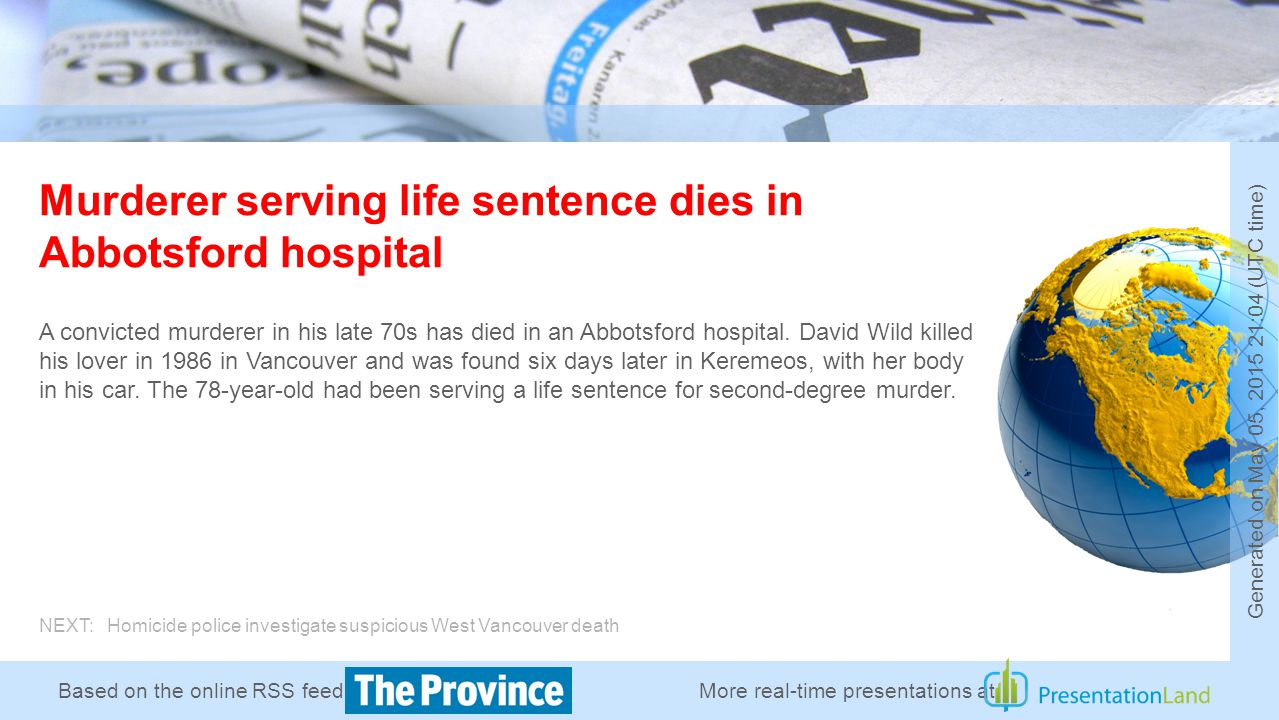 Based on the online RSS feed of Murderer serving life sentence dies in Abbotsford hospital A convicted murderer in his late 70s has died in an Abbotsford hospital.