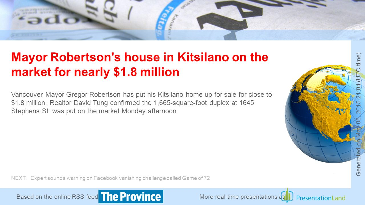 Based on the online RSS feed of Mayor Robertson s house in Kitsilano on the market for nearly $1.8 million Vancouver Mayor Gregor Robertson has put his Kitsilano home up for sale for close to $1.8 million.