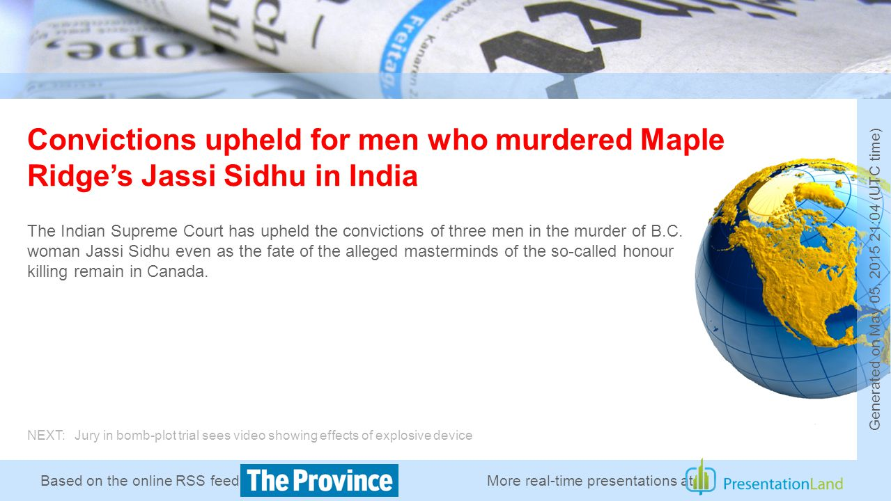 Based on the online RSS feed of Convictions upheld for men who murdered Maple Ridge's Jassi Sidhu in India The Indian Supreme Court has upheld the convictions of three men in the murder of B.C.