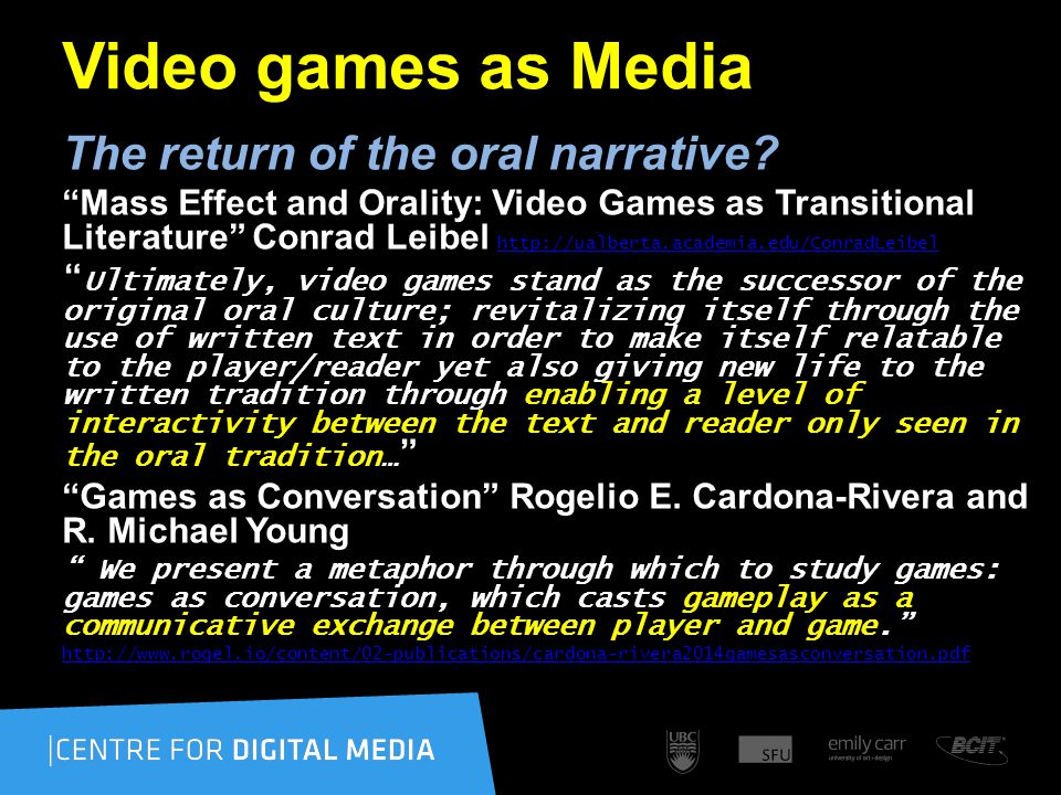 "Video games as Media The return of the oral narrative? ""Mass Effect and Orality: Video Games as Transitional Literature"" Conrad Leibel http://ualberta"