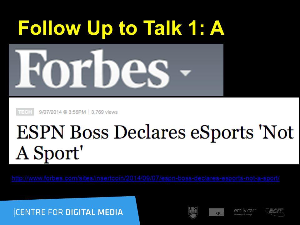 Follow Up to Talk 1: A http://www.forbes.com/sites/insertcoin/2014/09/07/espn-boss-declares-esports-not-a-sport/