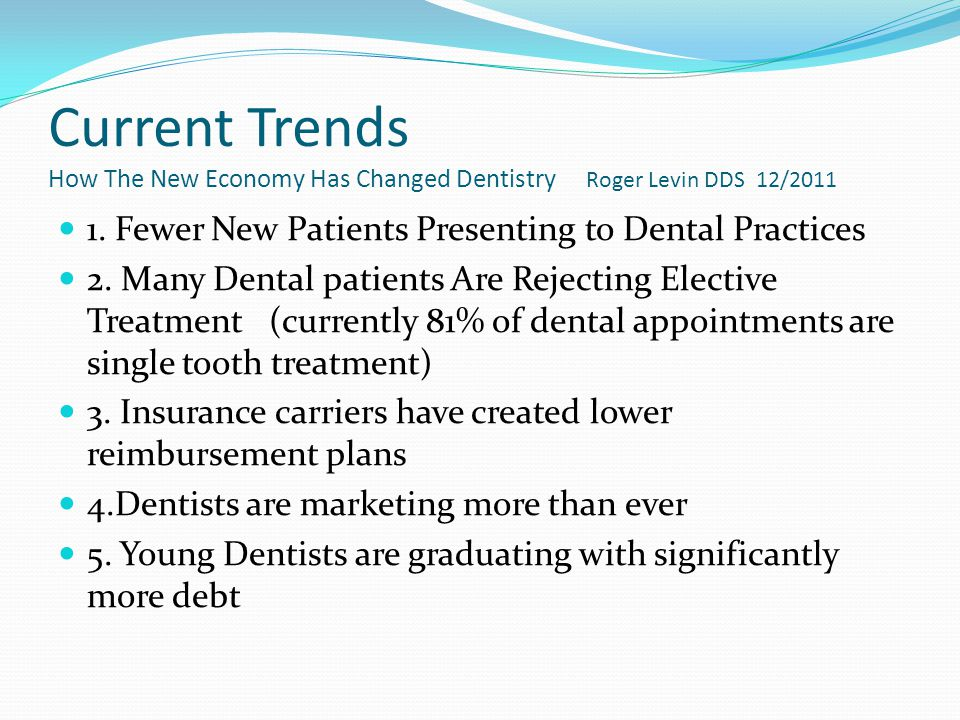 Current Trends How The New Economy Has Changed Dentistry Roger Levin DDS 12/2011 1.
