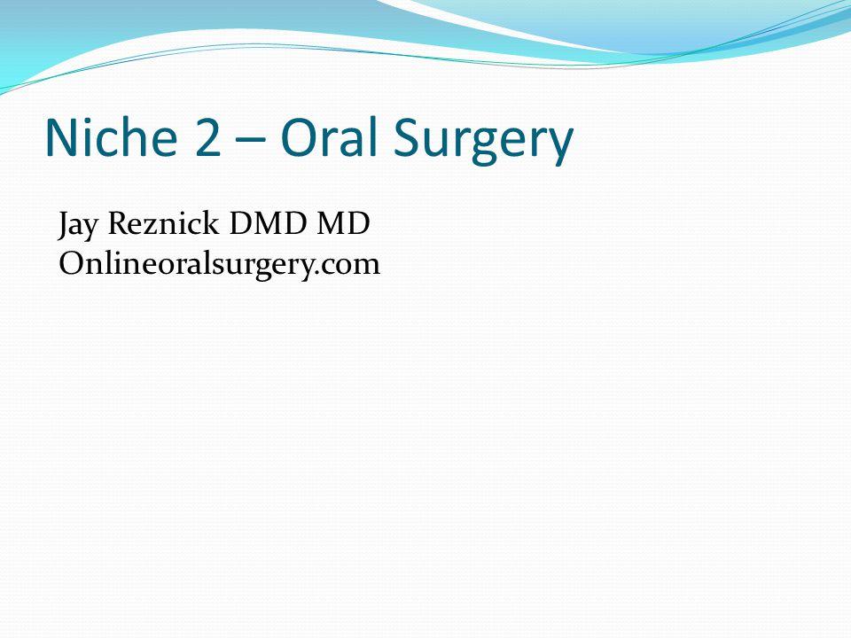 Niche 2 – Oral Surgery Jay Reznick DMD MD Onlineoralsurgery.com