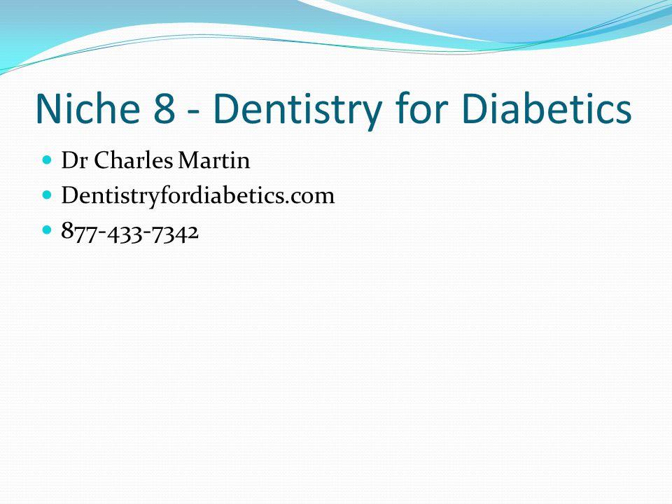 Niche 8 - Dentistry for Diabetics Dr Charles Martin Dentistryfordiabetics.com 877-433-7342