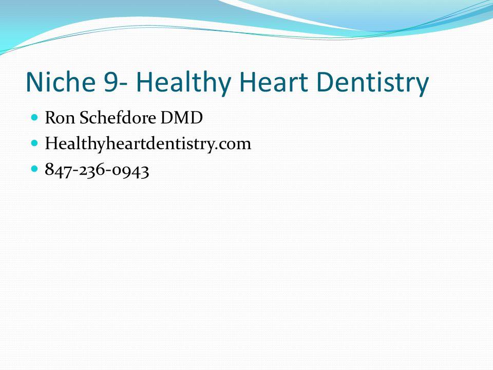 Niche 9- Healthy Heart Dentistry Ron Schefdore DMD Healthyheartdentistry.com 847-236-0943
