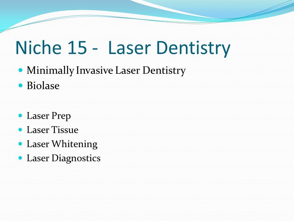 Niche 15 - Laser Dentistry Minimally Invasive Laser Dentistry Biolase Laser Prep Laser Tissue Laser Whitening Laser Diagnostics