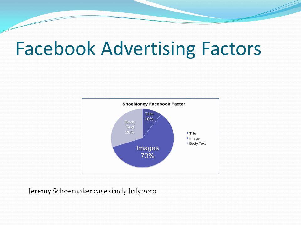 Facebook Advertising Factors Jeremy Schoemaker case study July 2010