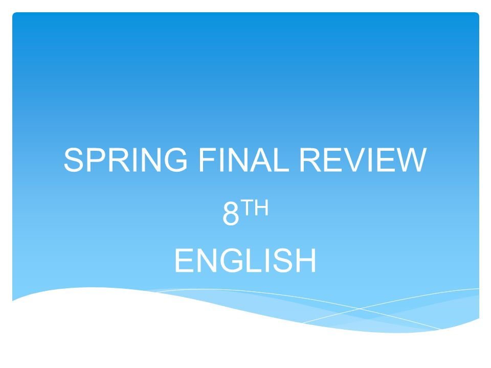 SPRING FINAL REVIEW 8 TH ENGLISH