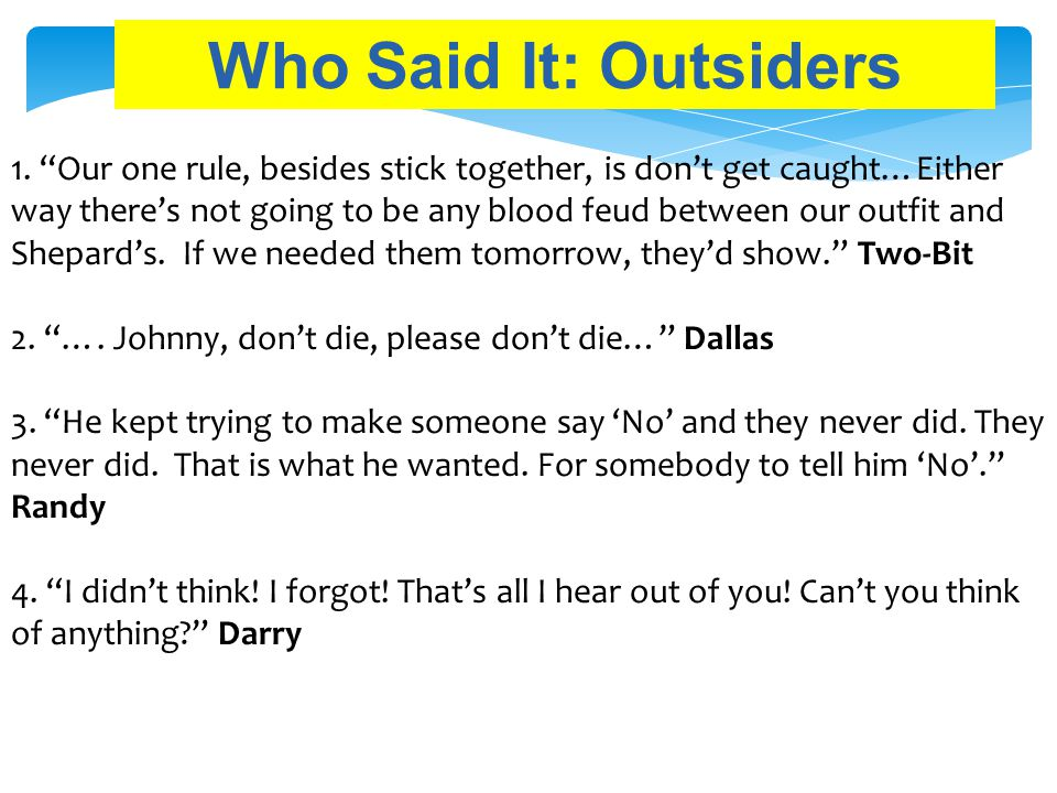 "Who Said It: Outsiders 1. ""Our one rule, besides stick together, is don't get caught…Either way there's not going to be any blood feud between our out"