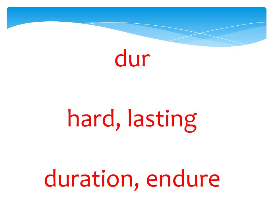 dur hard, lasting duration, endure