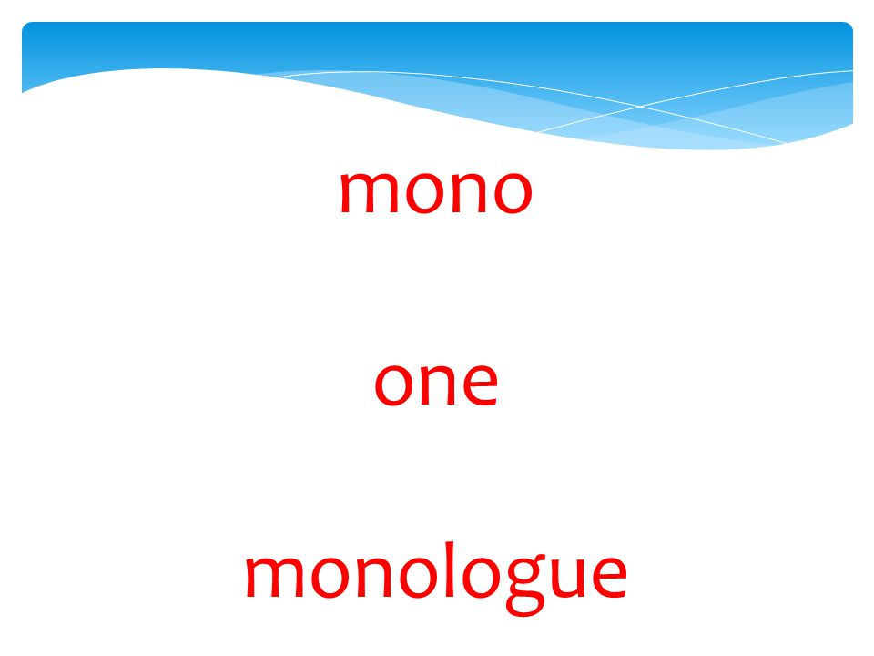 mono one monologue