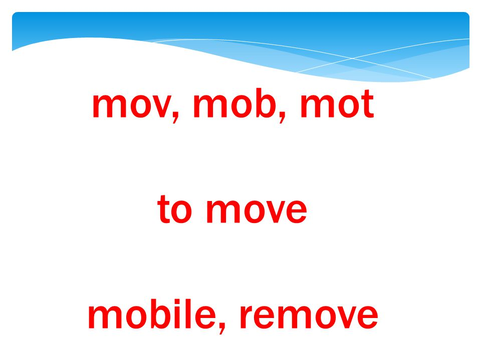 mov, mob, mot to move mobile, remove