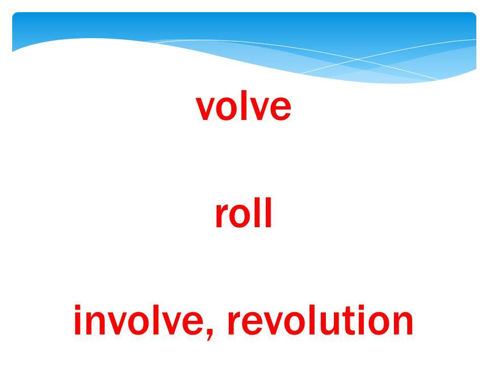 volve roll involve, revolution