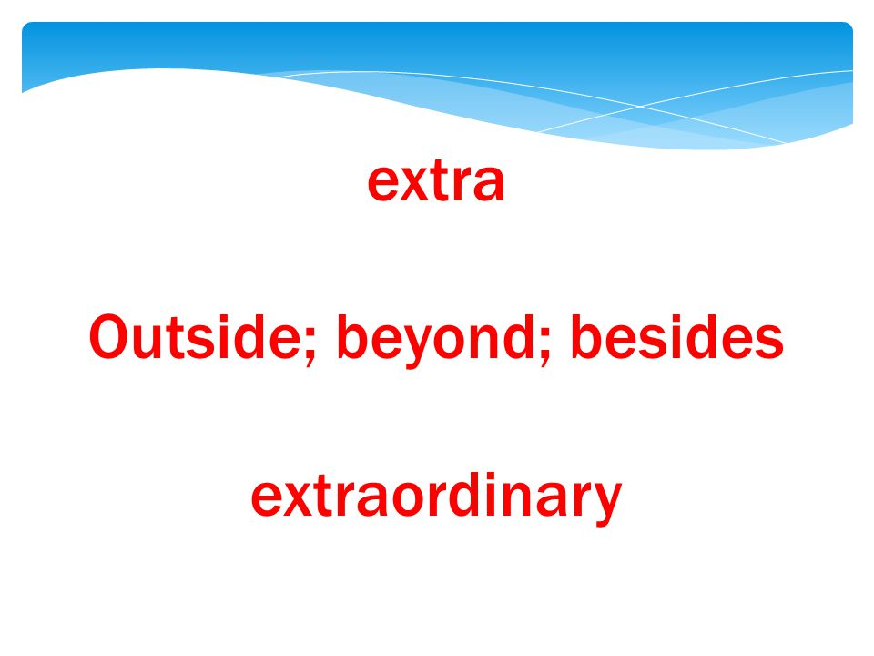 extra Outside; beyond; besides extraordinary