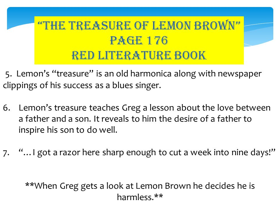 """The treasure of lemon brown"" PAGE 176 red LITERATURE BOOK 5. Lemon's ""treasure"" is an old harmonica along with newspaper clippings of his success as"