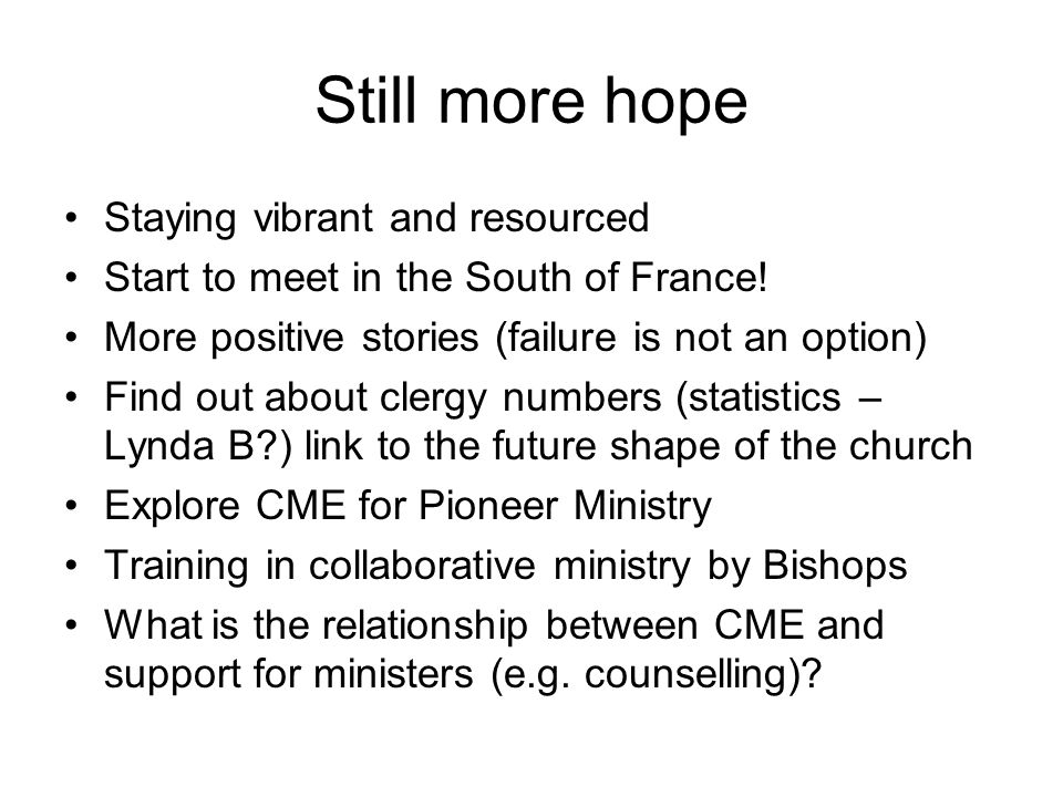 Still more hope Staying vibrant and resourced Start to meet in the South of France! More positive stories (failure is not an option) Find out about cl
