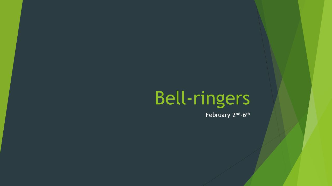 Bell-ringers February 2 nd -6 th