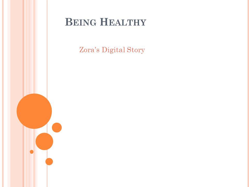 B EING H EALTHY Zora's Digital Story