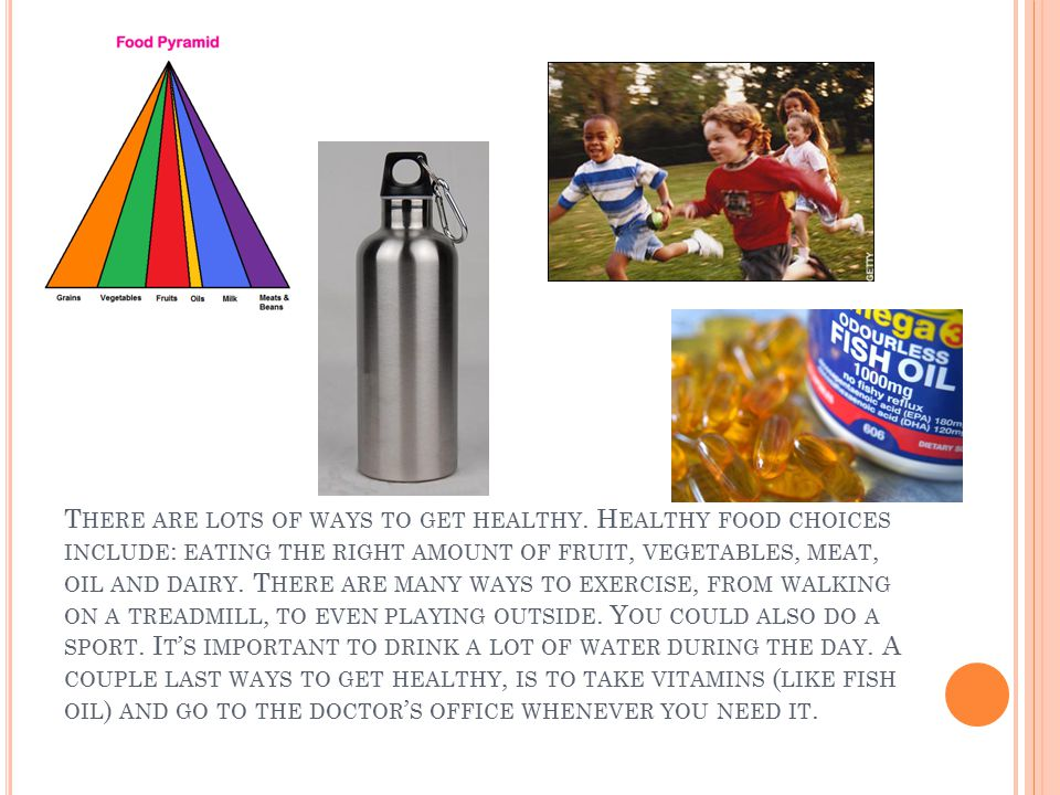 T HERE ARE LOTS OF WAYS TO GET HEALTHY.