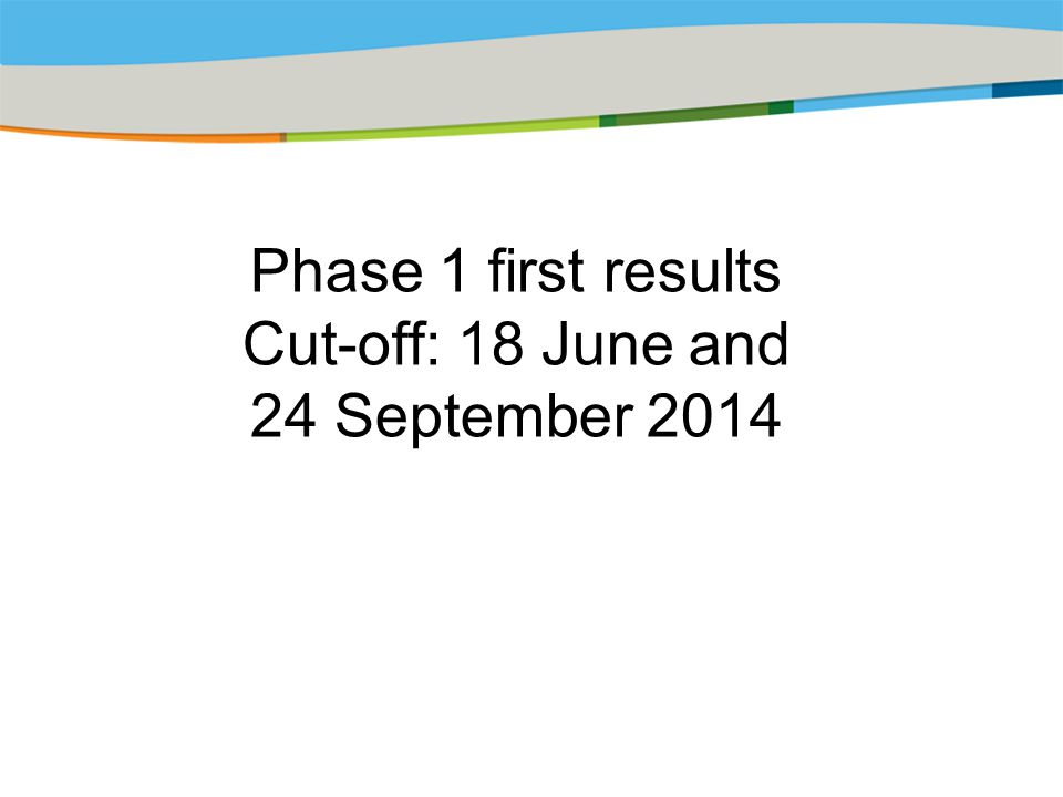 Title of the presentation | Date |‹#› Phase 1 first results Cut-off: 18 June and 24 September 2014