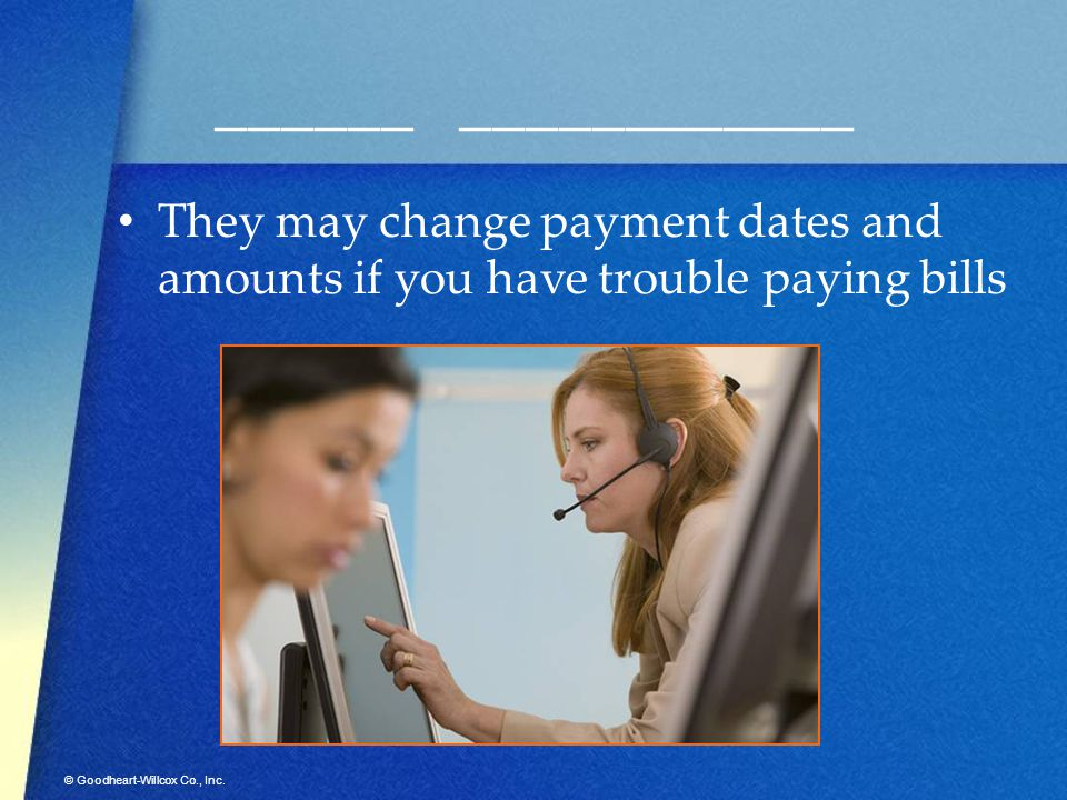 © Goodheart-Willcox Co., Inc. ______ ____________ They may change payment dates and amounts if you have trouble paying bills