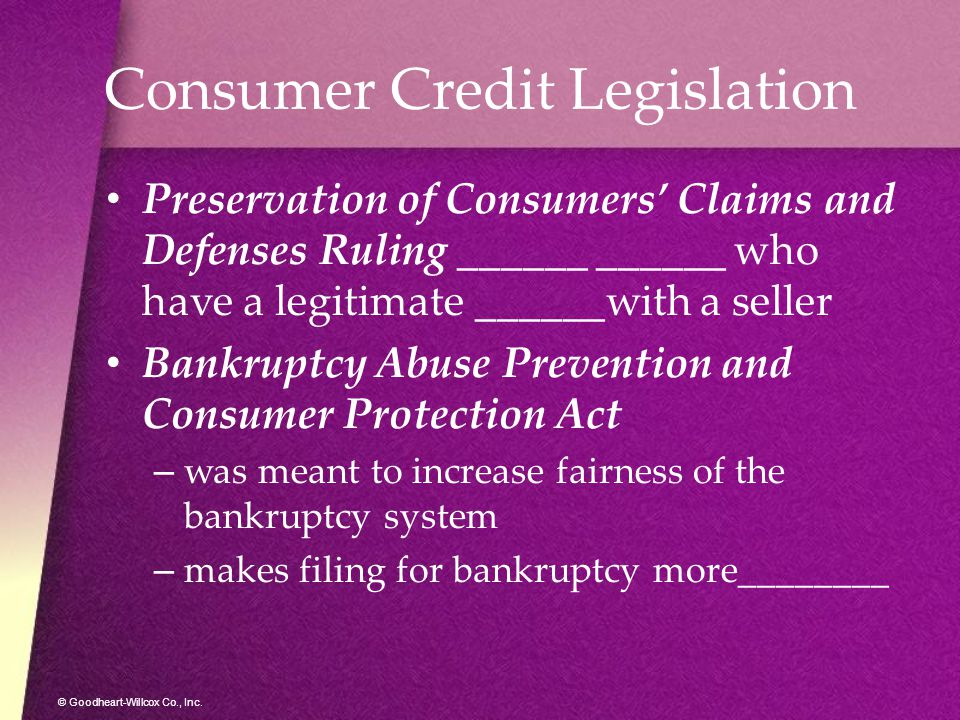 © Goodheart-Willcox Co., Inc. Consumer Credit Legislation Preservation of Consumers' Claims and Defenses Ruling ______ ______ who have a legitimate __