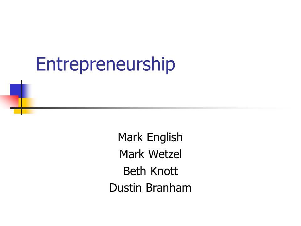 Entrepreneurship Mark English Mark Wetzel Beth Knott Dustin Branham