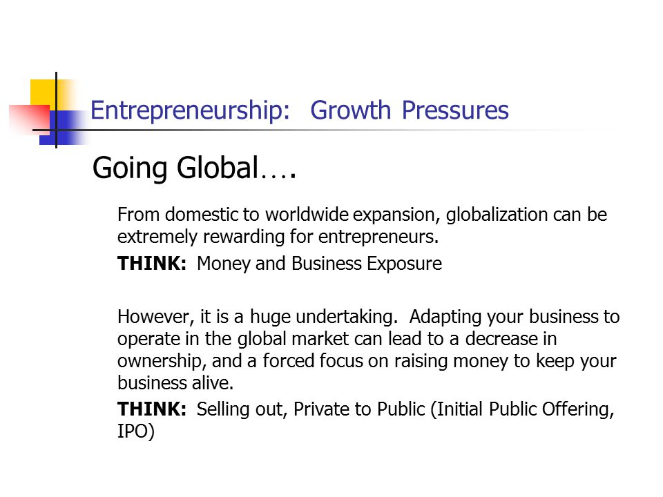 Entrepreneurship: Growth Pressures Going Global …. From domestic to worldwide expansion, globalization can be extremely rewarding for entrepreneurs. T