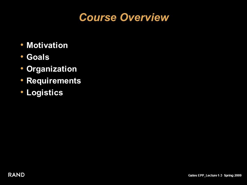 Gates EPP_Lecture 1-3 Spring 2009 Course Overview Motivation Goals Organization Requirements Logistics