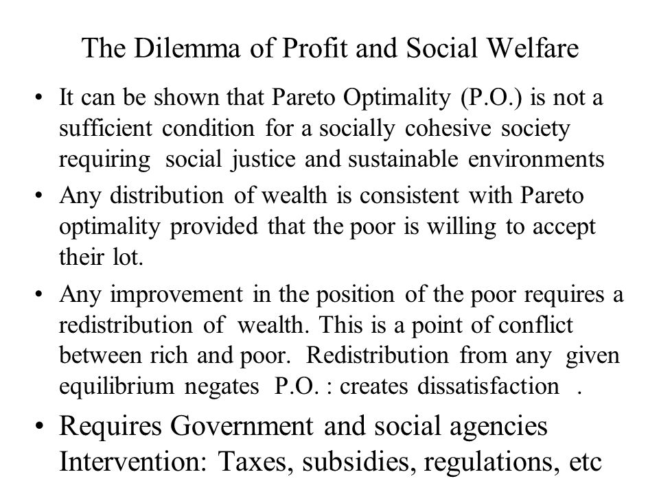 It can be shown that Pareto Optimality (P.O.) is not a sufficient condition for a socially cohesive society requiring social justice and sustainable e