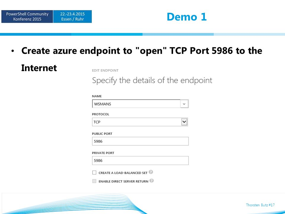 Thorsten Butz #17 Demo 1 Create azure endpoint to open TCP Port 5986 to the Internet